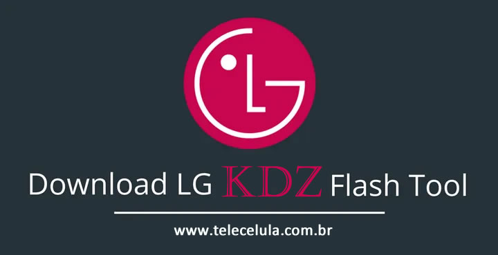 LG – KDZ, LG UP, LG FLASH TOOL- FERRAMENTA ATUALIZAR